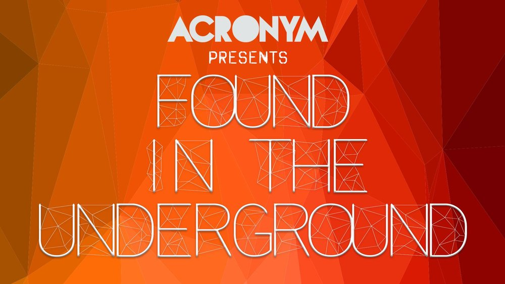 A C R O N Y M Presents Found In The Underground - May 19th - Tangent Gallery/HastingStreet Ballroom - ACRONYM is putting on an amazing show at Tangent. With a broad focus on art of all mediums, promoted as a space for encouraging collaboration and networking within the community. With over 36 mixed media artist features including ACRONYM Detroit and Evil Rico visuals, this should prove to be one immersive experience. Musical performances by Micah Cotner, i, Jake Webb & The Commitments, Drizzle, and Roman Holliday of PVRTY HVRD.