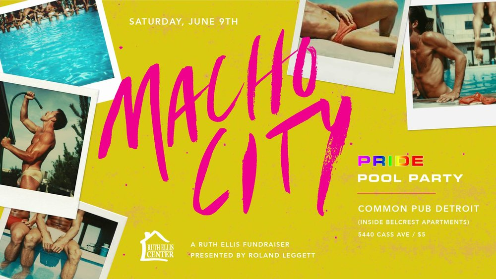 Macho City PRIDE Pool Party - June 9th - Common Pub - Macho City is hosting a mid day soiree for Detroit's Pride this weekend! They have partnered with Ruth Ellis Center to help raise funds for homeless and at need LGBTQ+ youth in the Detroit area. Spinning on the decks includes Scott Zacharias, Mike Trombley, and Geoffrey LaRule, with a yet to be announced guest appearance!