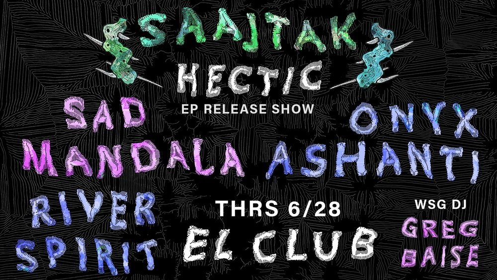 Saajtak Hectic EP Release Show - June  28th - El Club - Party Store Productions is working with the wonderful people over at El Club, to present Hectic EP. This is the second musical release from the art-rock quartet  saajtak, with lots of special guests including Michigan Glass Project feature Onyx Ashanti, Sad Mandala and River Spirit. To learn more about this event, click below
