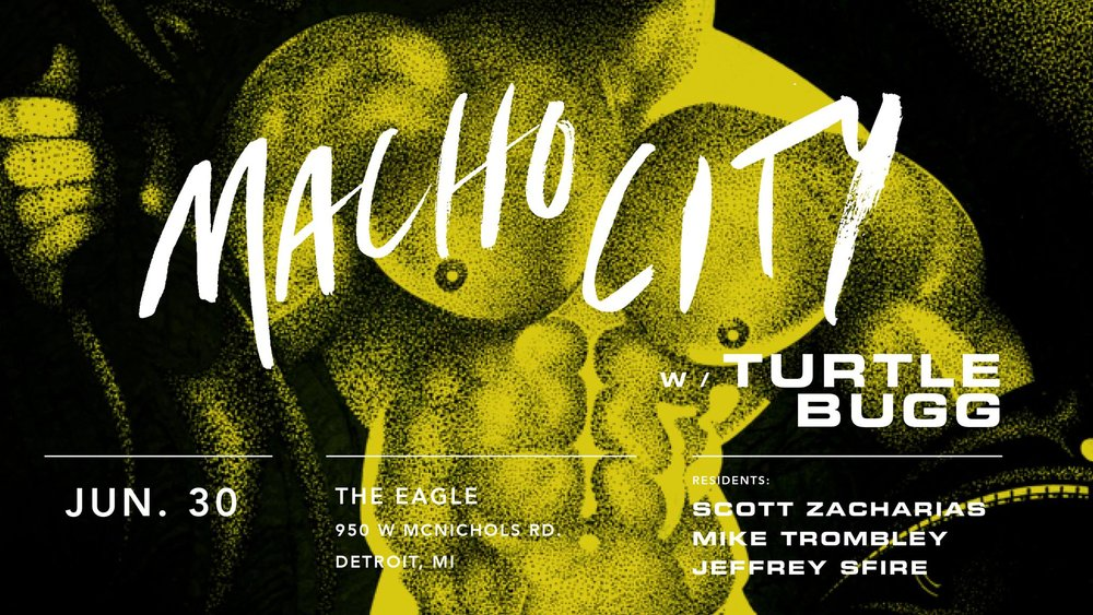 Macho City w/ Turtle Bugg- June 30th - The Eagle of Detroit   - Macho City is proud to partner with Turtle Bugg of Sublimate. Bringing in a late night with performances by Macho City resident DJs Scott Zacharias, Jeffrey Sfire, and Mike Trombley. Visual performances by  Chad Wentzel at the Eagle. For more details about this event, click below!