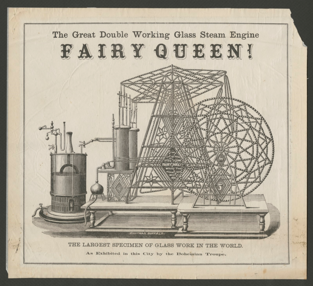 Great Double Working Glass Steam Engine, Fairy Queen! The Largest Specimen of Glass Work in the World, as Exhibited in this City by the Bohemian Troupe, 1861.