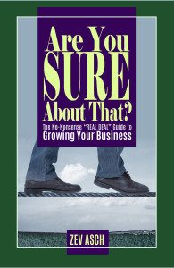 """Are You Sure About That?"" Zev Asch Growing your small business"