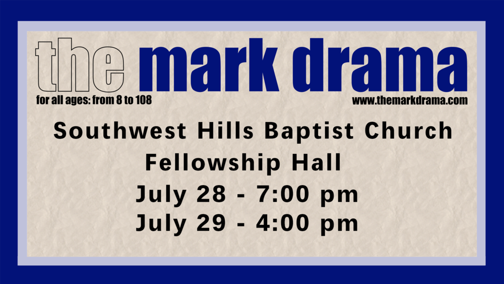 Join us July 28th and 29th as members of Southwest Hills perform the Mark Drama. The Mark Drama is a theater-in-the-round based on the story of Jesus as told in the Gospel of Mark. Both performances will be held in the fellowship hall. Bring a friend; this is an incredible opportunity for people to hear the gospel in a unique way.