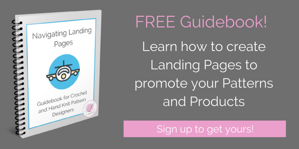 Get your FREE 10-page guidebook to Navigating Landing Pages for Hand Knit and Crochet Pattern Designers.