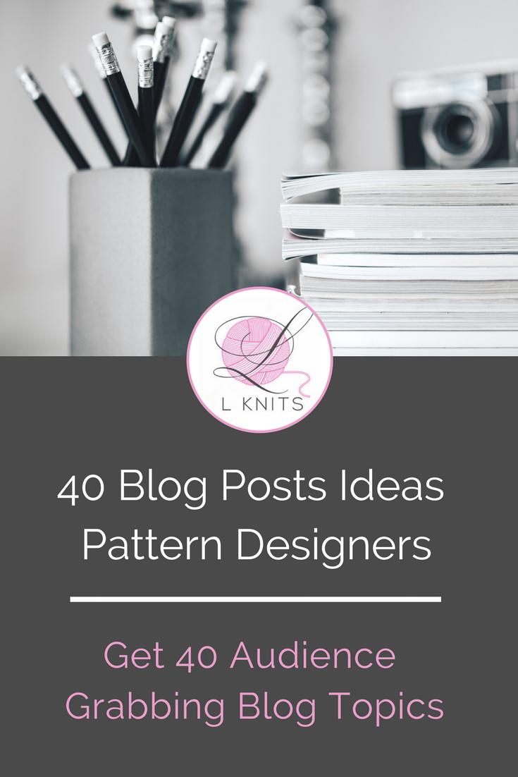 40 Blog Post Ideas for Pattern Designers | LKnits.com.png