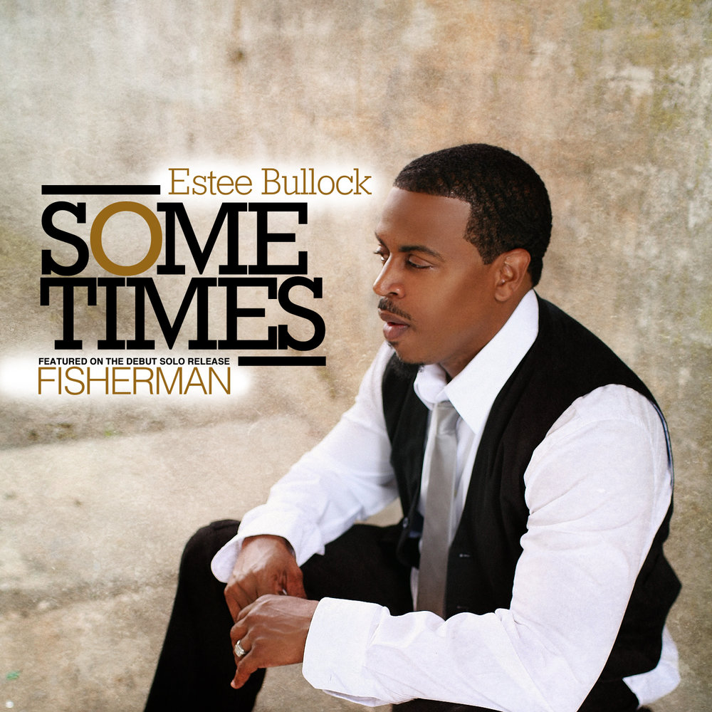 """Sometimes"" This single is from the FISHERMAN LP and garnered attention from listeners as well as other Gospel artists like Stellar Award winner DeWayne Woods who also recorded a rendition of the song.  Released in 2013."