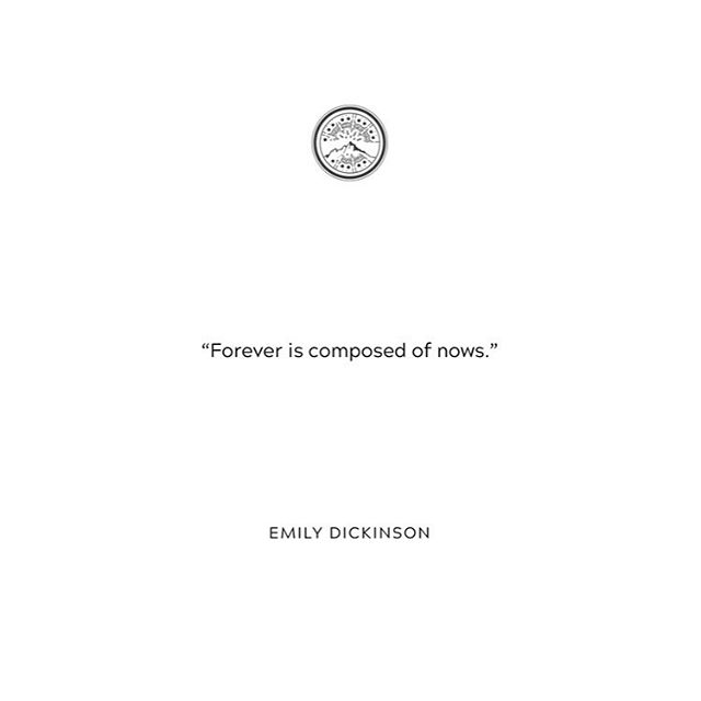 "Quote • 2018 • Nunc ""Forever is composed with nows."" Emily Dickinson  Time is now. Be present. • #nunc #nunclife #now #timeisnow"
