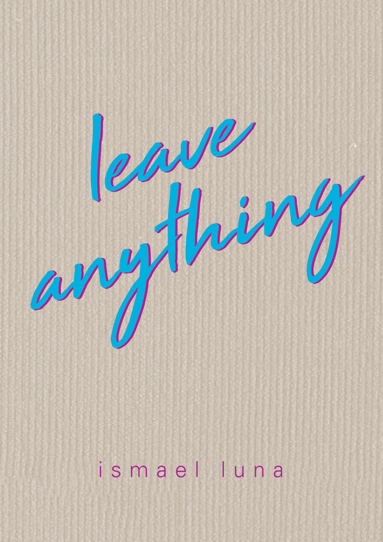 leave anything  by ismael luna Cover Design 2017