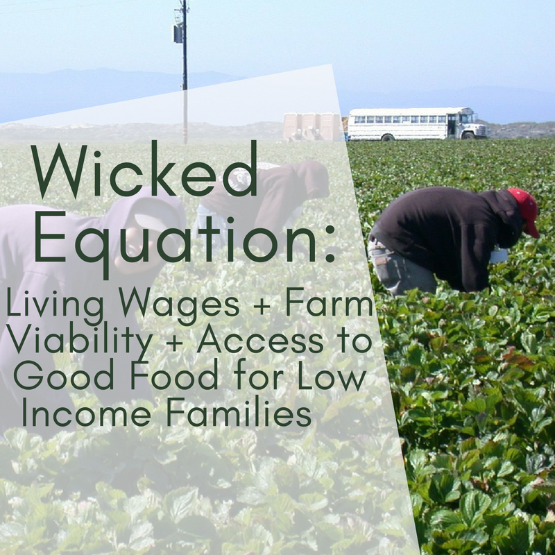 Wicked Equation:Living Wages + Farm Viability + Access to Good Food for Low Income Families
