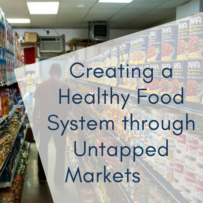 Creating a Healthy Food System through Untapped Markets