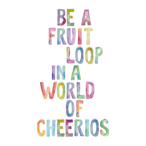Inspirational-Quote-Be-a-Fruit-Loop-in-a-World-of-Cheerios-Watercolor-Motivational-Quote.png