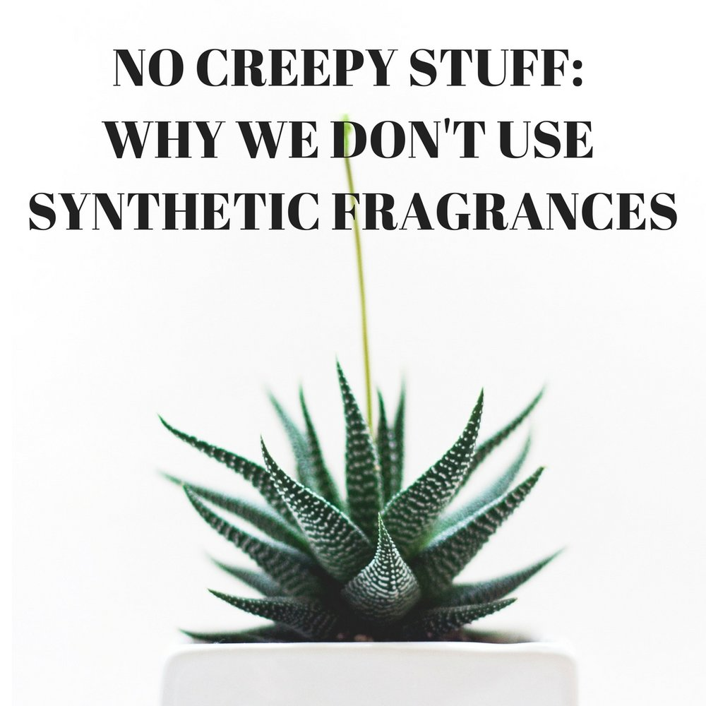 No Creepy Stuff_ Synthetic Fragrances.jpg