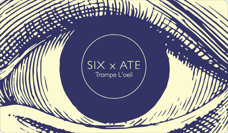 SIX x ATE: Trompe L'Oeil September 27th, 2018   Artists Image Resource  518 Foreland St. Pittsburgh, PA 15212  Tickets on sale August 25th   Food by:   La Mendocina    Featuring:   Lauren Braun   Brendon Hawkins   Christina Lee   Kristin Letts Kovak   Sophia Sobers   Imin Yeh