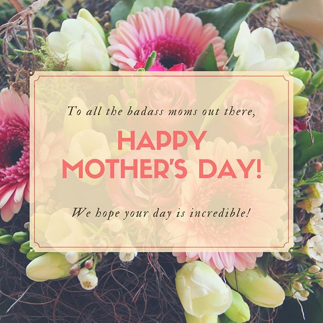 Happy Mother's Day to all the badass, incredibly strong mom's out there!!