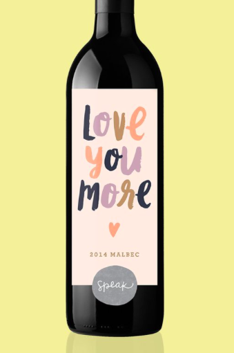 """Speak Wines """"LOVE YOU MORE"""" Malbec, $25  http://bit.ly/LoveYouMoreMalbec Speak Wines has the most adorable labels on their wines, her heart will melt when she sees it - perfect to express your LOVE. More sayings available. Cheers!"""