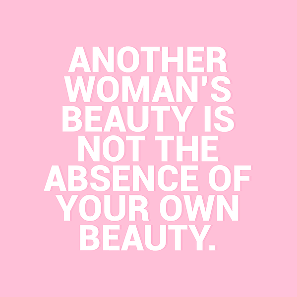 Just because someone else is beautiful, doesn't mean you are not.            This is something I like to remind my of as often as I need...