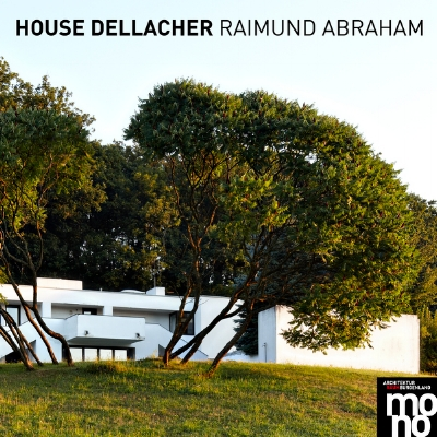 HOUSE DELLACHER  RAIMUND ABRAHAM, erschienen bei ARCHITEKTUR RAUMBURGENLAND in der Serie mono