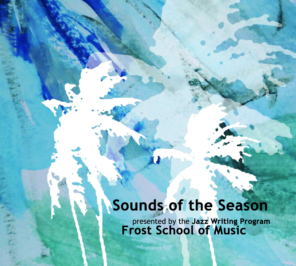 Sounds of the Season (Miami, 2013) Frost School of Music Studio Writing program