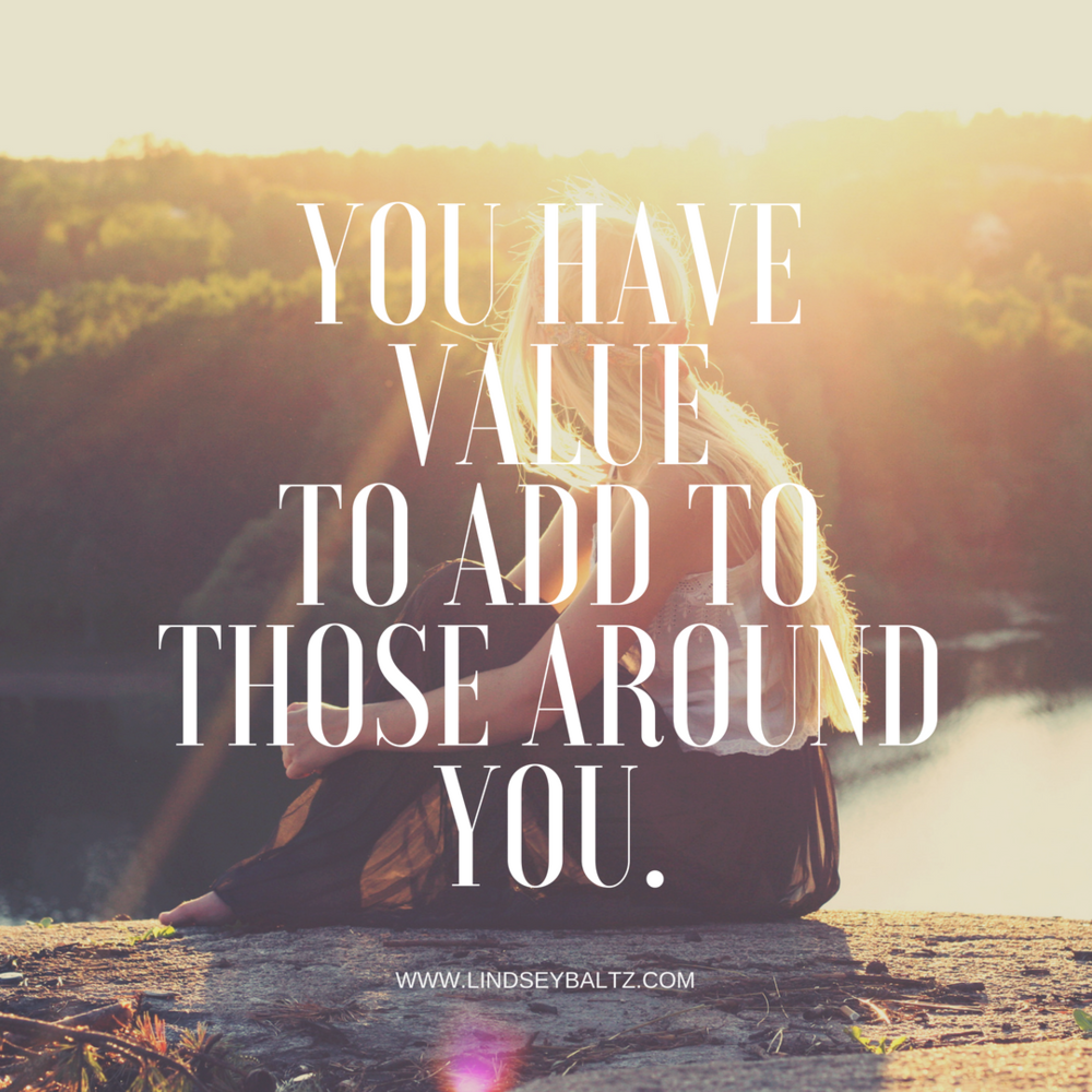 You have value to add to those around you.png