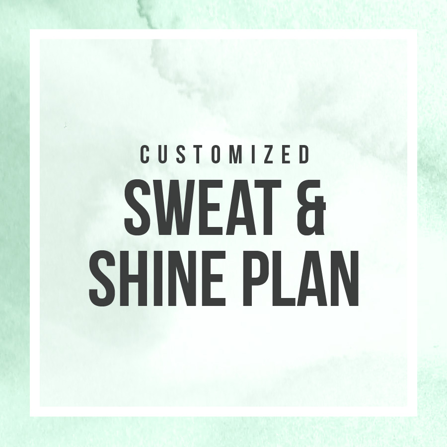 customized sweat and shine plan