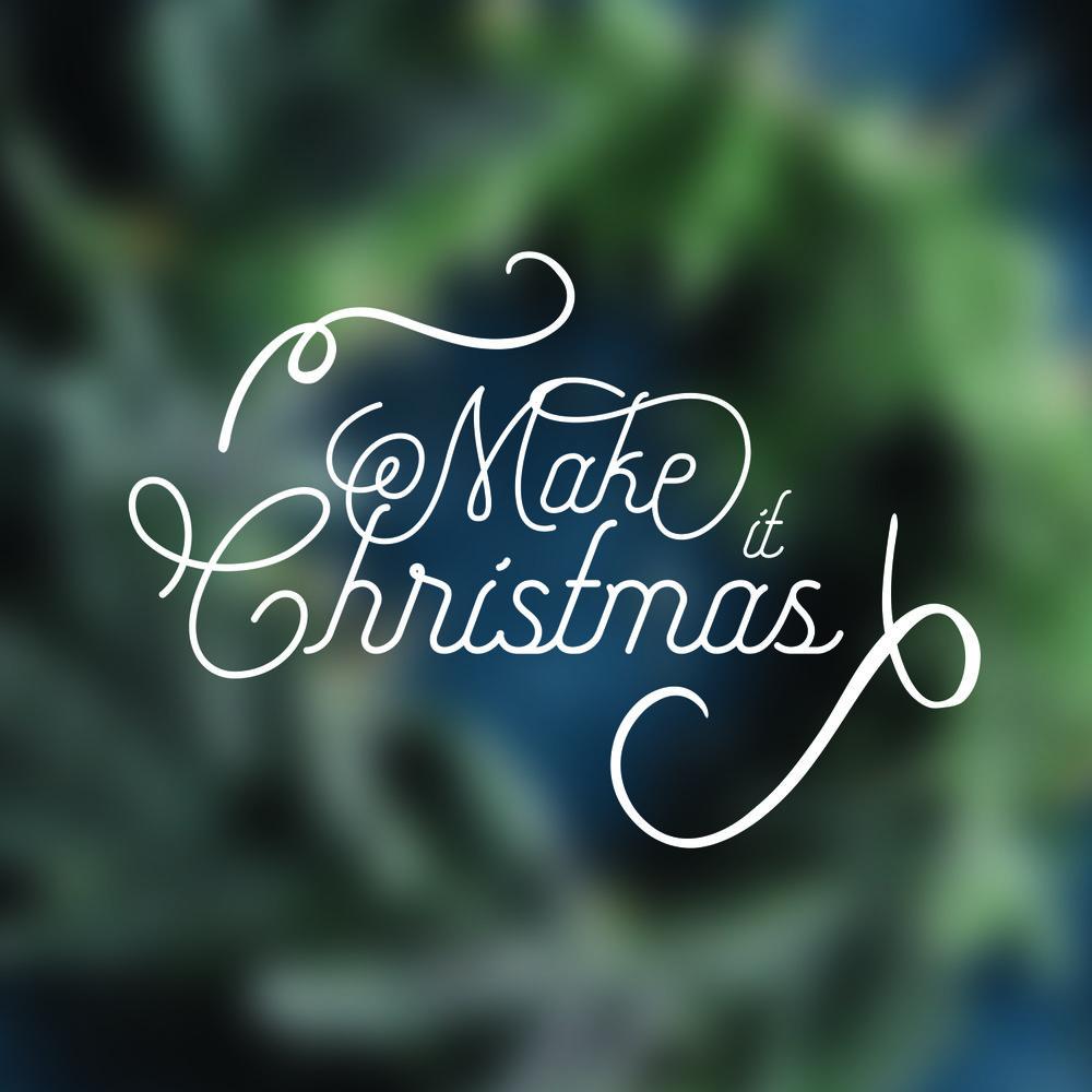 Make It Christmas Square.jpg