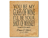 Personalized Anniversary Wedding Gift - You be my glass of wine  I'll be your shot of whiskey - Typography Word Art Print