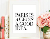 Paris Is Always A Good Idea - French quote print - 8x10 inches on A4 (in Classic Black and White)