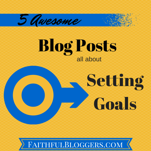 5 Awesome Blog Post About Setting Goals
