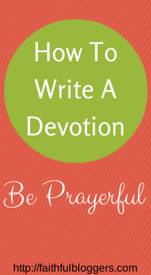 How to Write a Devotion- Be Prayerful