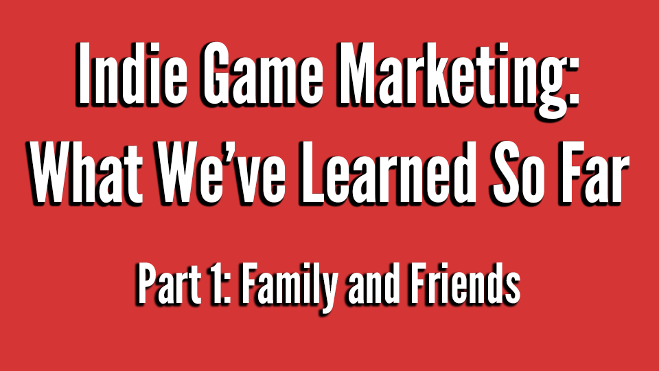 Indie Game Marketing Family and Friends.png