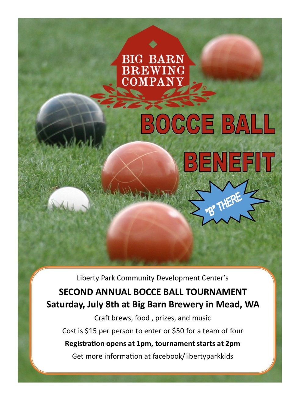Liberty Park Community Development Center's SECOND ANNUAL BOCCE BALL TOURNAMENT Saturday, July 8th at Big Barn Brewery in Mead, WA Craft brews, food , prizes, and music Cost is $15 per person to enter or $50 for a team of four Registration opens at 1pm, tournament starts at 2pm Get more information at facebook/libertyparkkids