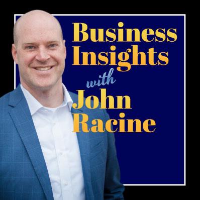 Business-Insight-With-John-Racine.jpg
