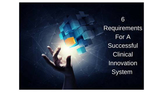 6-requirements-for-a-successful-clinical-innovation-system