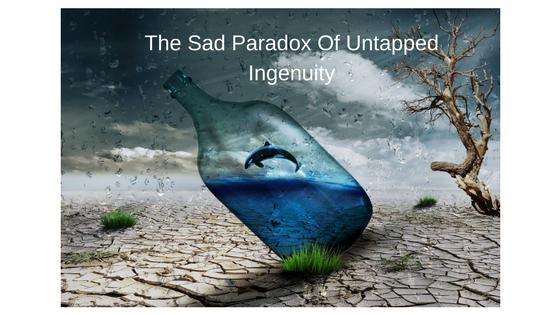 sad-paradox-of-untapped-ingenuity