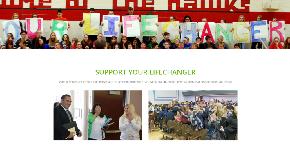 Support Your LifeChanger - A webpage with tools and resources for schools and districts to use to celebrate their nominee.Tip: Great engagement tool to share with the principal, secretary or district contact.