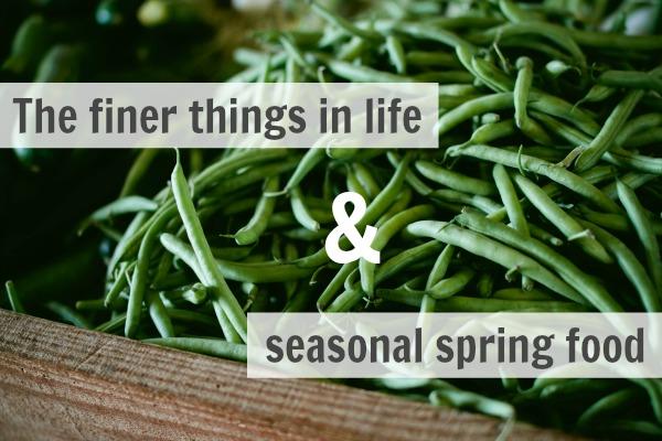 The-finer-things-in-life-and-seasonal-spring-food.jpg