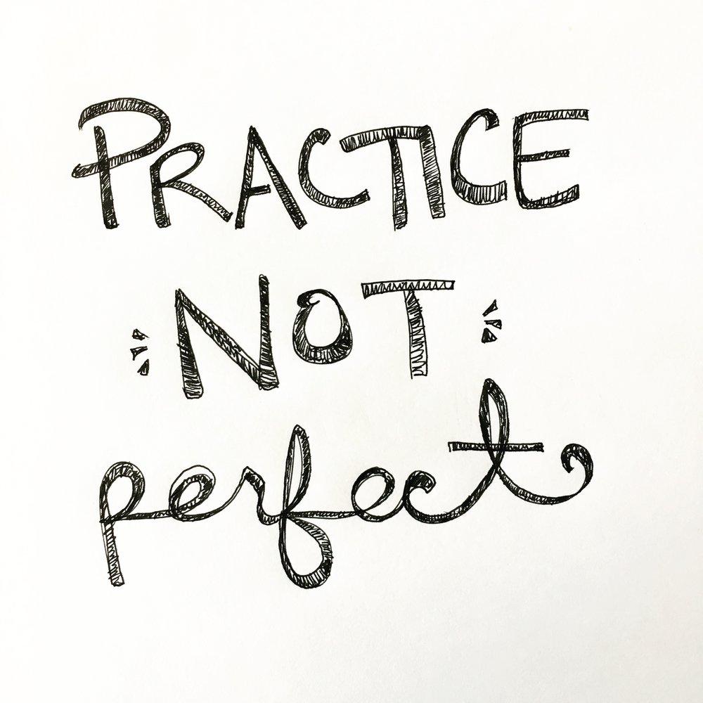 Practice not Perfect