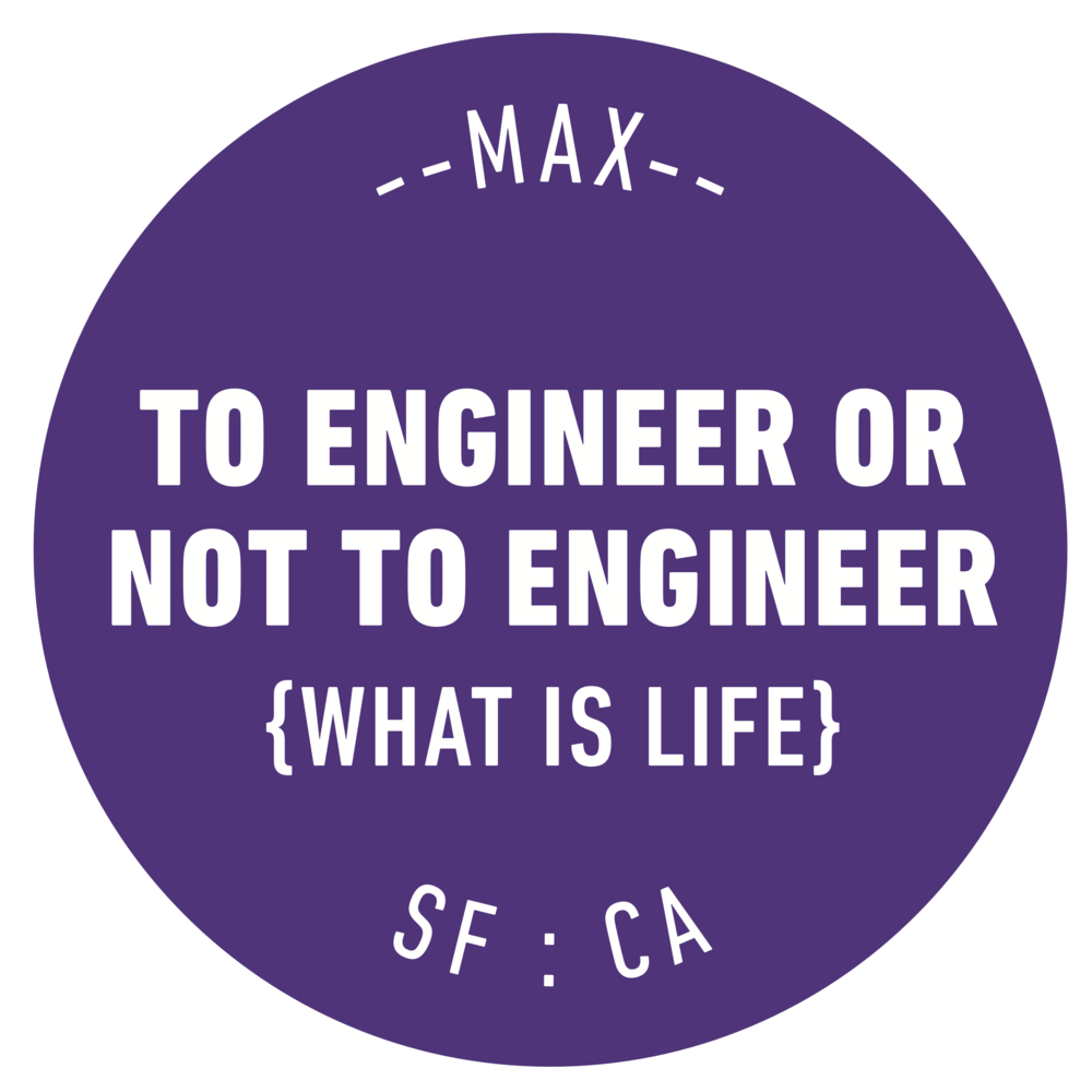 MAX-To Engineer Or Not To Engineer - What Is Life
