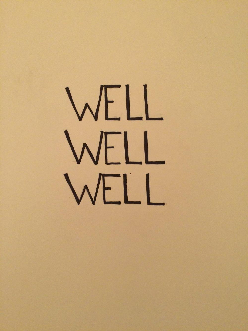 well well well