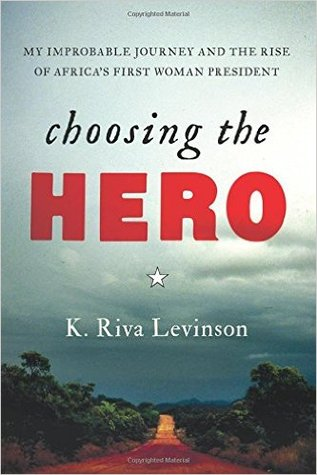 Invest Africa US board member and author, Riva Levinson's book, Choosing the Hero receives INDIES Book of the Year Awards nod.  - Choosing the Hero, My Improbable Journey and the Rise of Africa's First Women PresidentSilver Medalist, Independent Publisher Book Awards (IPPY), Finalist, Forward Reviews INDIES Book of the Year AwardsThe rise of Ellen Johnson Sirleaf to become the president of Liberia and the first woman elected to lead an African nation is one of the most inspiring stories of our time. But Sirleaf could not have done it alone. Among the people who worked tirelessly to help her achieve her victory was Washington, D.C.-based international consultant and lobbyist K. Riva Levinson. CHOOSING THE HERO is Levinson's compelling account of her life and career, and how she joined forces with Sirleaf to fight for a cause bigger than either of them.With gripping anecdotes, Levinson describes her adventures working in some of the most dangerous places on earth from Mogadishu to Baghdad. But it is her efforts on behalf of Ellen Johnson Sirleaf that form the heart of CHOOSING THE HERO. Levinson chronicles her behind-the-scenes lobbying for the exiled Sirleaf in Washington, D.C. as well as her on-the-ground work in Liberia. It took three tries for Sirleaf to finally win the presidency in 2005. Since her inauguration, President Sirleaf, who won the 2011 Nobel Peace Prize, has transformed her war-ravaged country into one of the world's post-conflict success stories.CHOOSING THE HERO can be read on many levels. It is an exciting narrative about Sirleaf's struggle to create a future for Liberia. It's a bird's-eye view of the inner workings of the lobbying and public relations business in Washington, D.C. and the making of U.S. foreign policy. But most of all, it is Riva Levinson's personal story of how she found a hero, fought for a worthy cause, and in the process, discovered her soul.