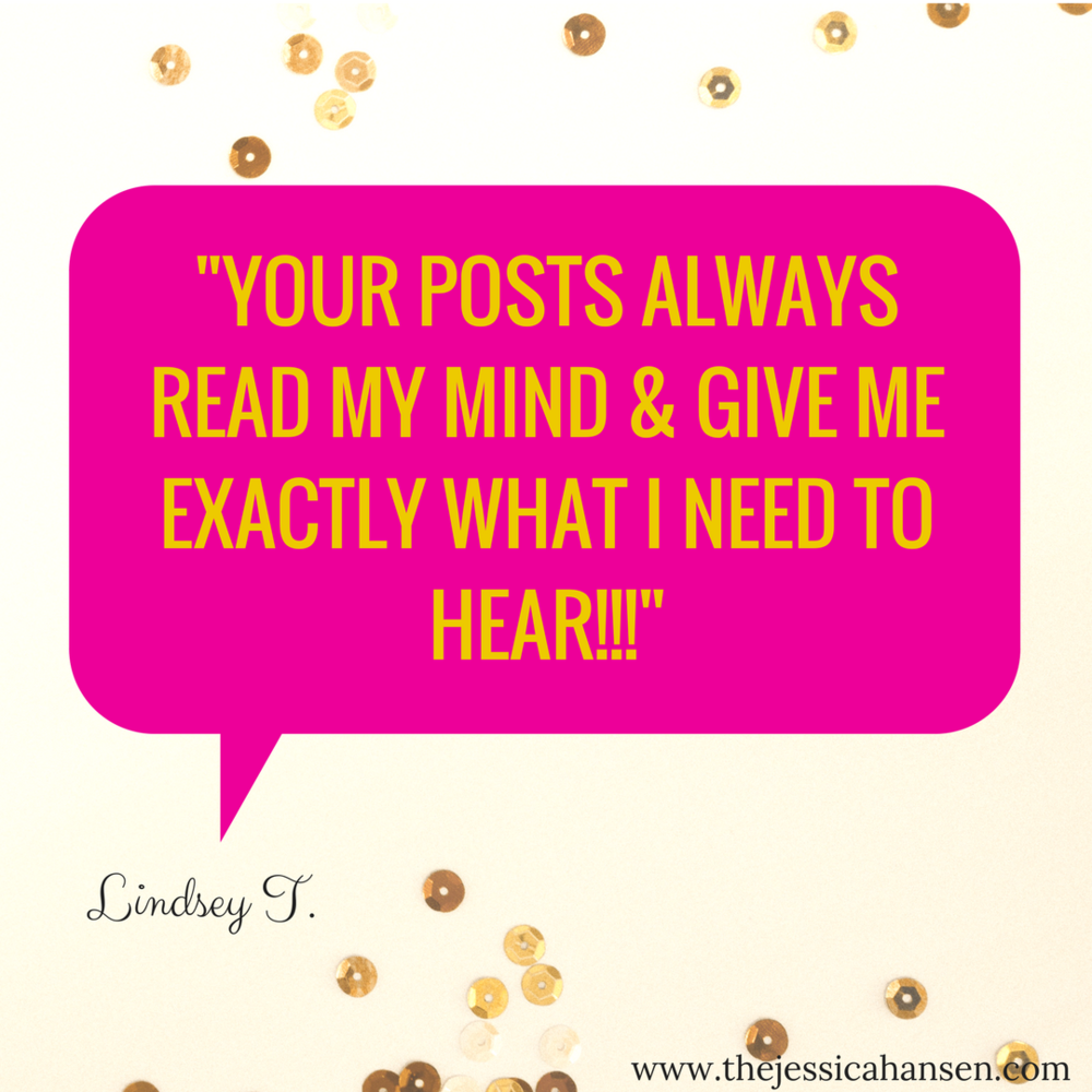 Your facebook posts always read my mind and give me exactly what i need to hear!  -Lindsey.