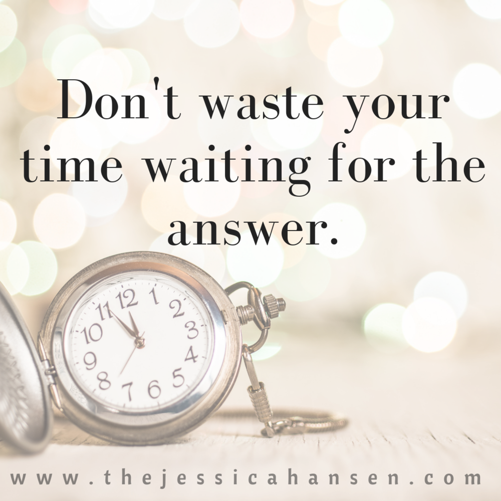 Dont-waste-your-time-waiting-for-the-answer.png
