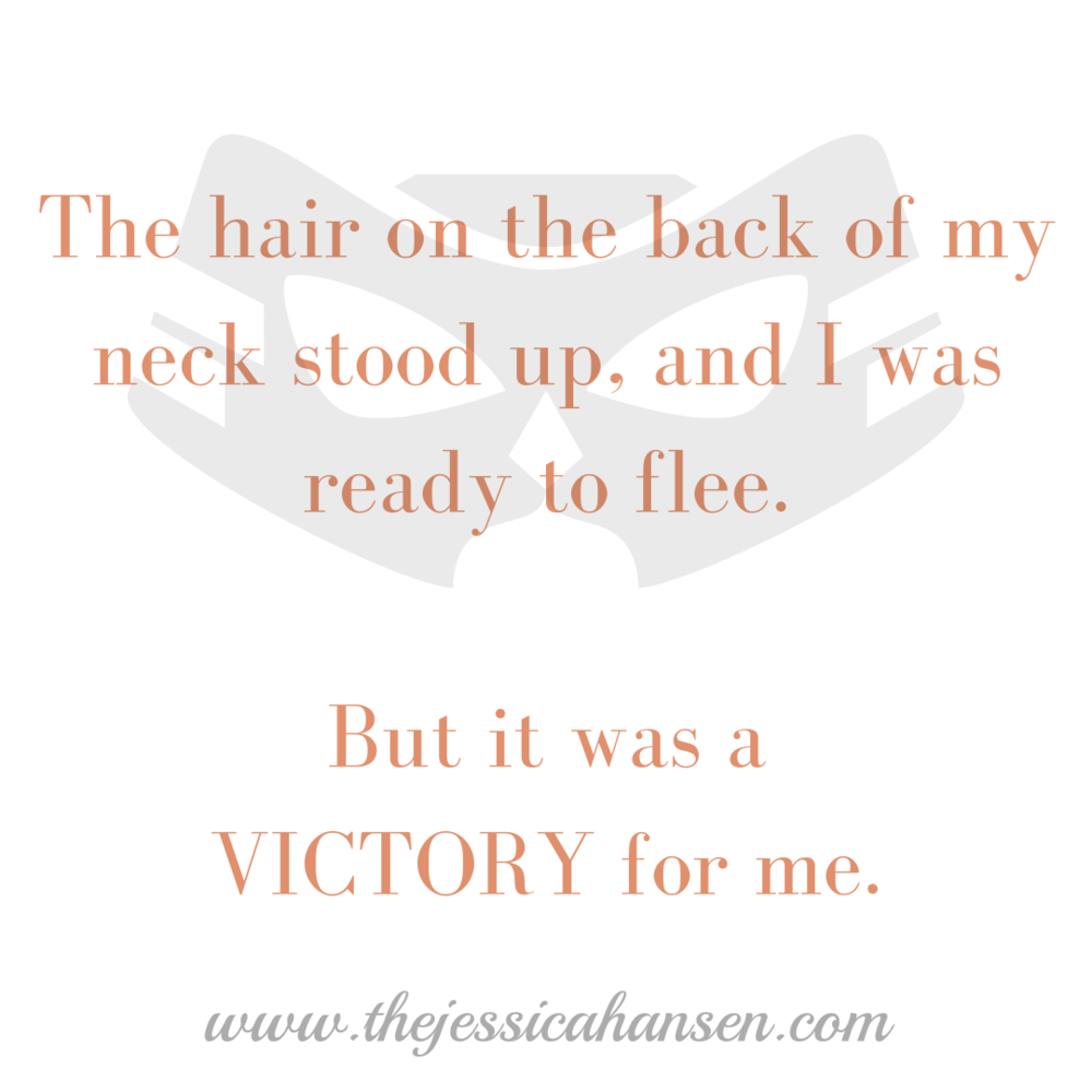 The hair on the back of my neck stood up, and I was ready to flee.But it was a VICTORY for me..png