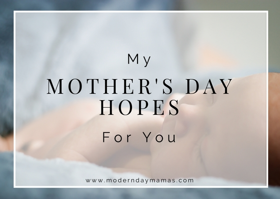 My Mother's Day Hopes for You