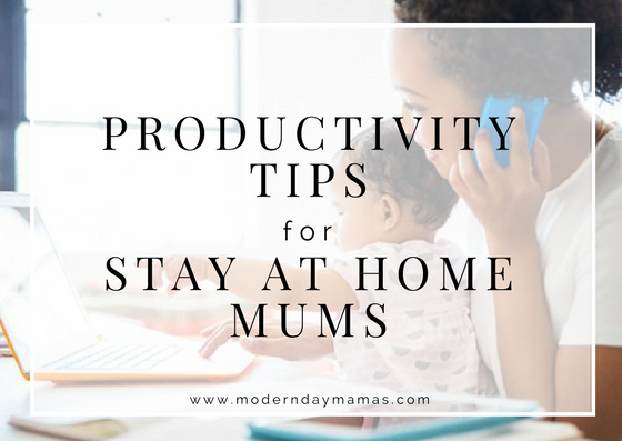 Productivity tips for stay at home mums