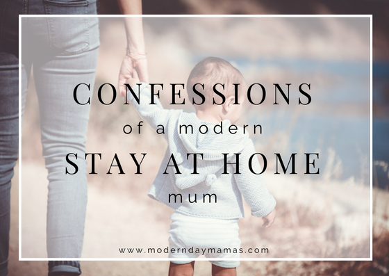 Confessions of a modern stay at home mum
