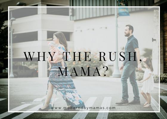 Why the Rush Mama?
