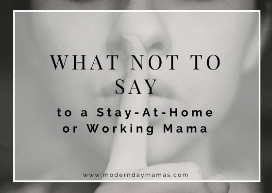 What Not to Say to a SAHM or Working Mama