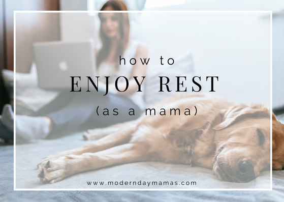 how to enjoy rest as a mother
