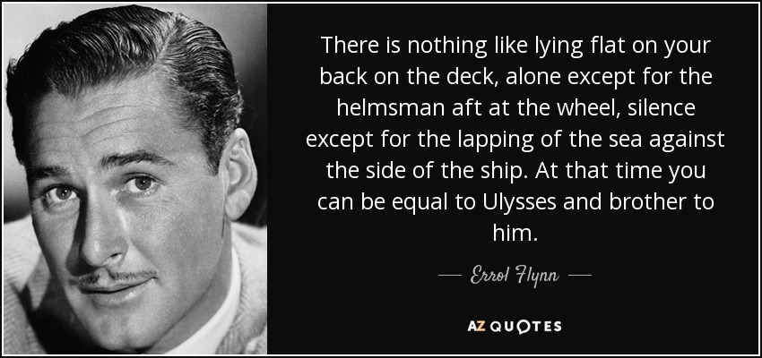 quote-there-is-nothing-like-lying-flat-on-your-back-on-the-deck-alone-except-for-the-helmsman-errol-flynn-105-55-86.jpg